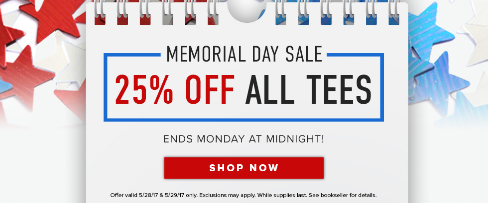 Picture of red, white, and blue stars. Memorial Day Sale: 25% off all Tees. Ends Monday at midnight! Offer valid 5/28/17 & 5/29/17 only. Exclusions may apply. While supplies last. See bookseller for details. Click to shop now.